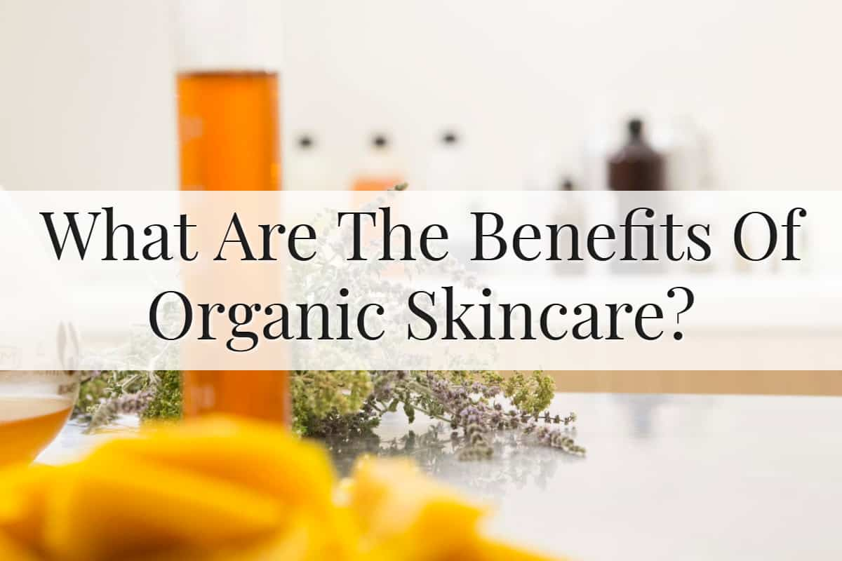 Benefits Of Organic Skincare