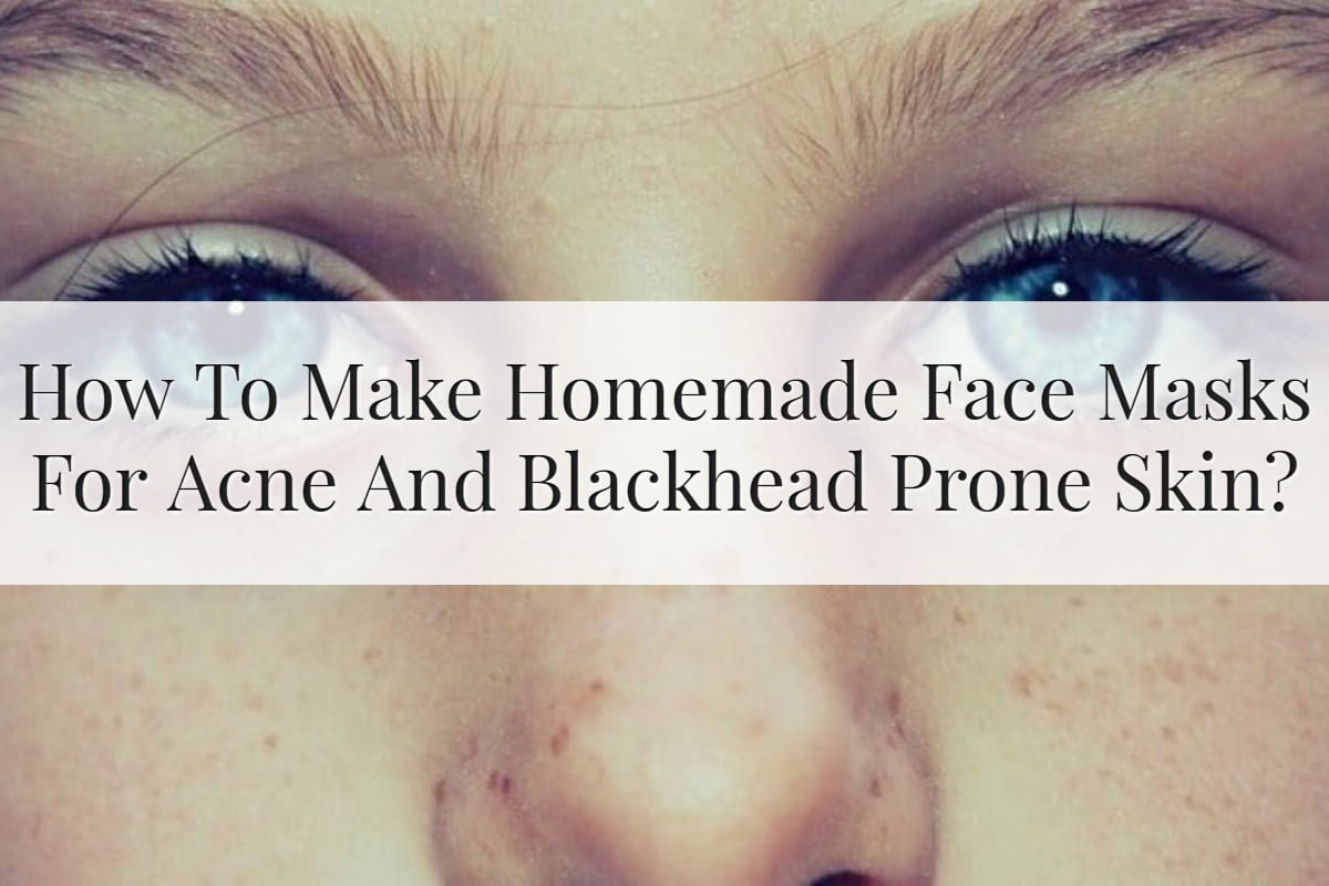 How To Make Homemade Face Masks For Acne And Blackhead Prone Skin Feature Image